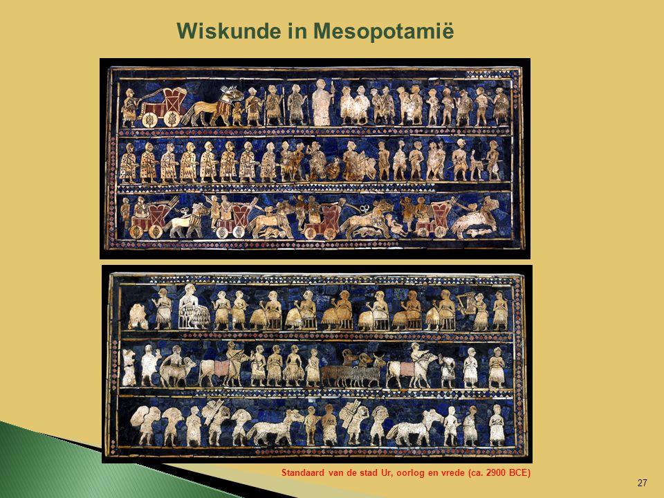 Wiskunde in Mesopotamië 27 Standaard van de stad Ur, oorlog en vrede (ca. 2900 BCE)