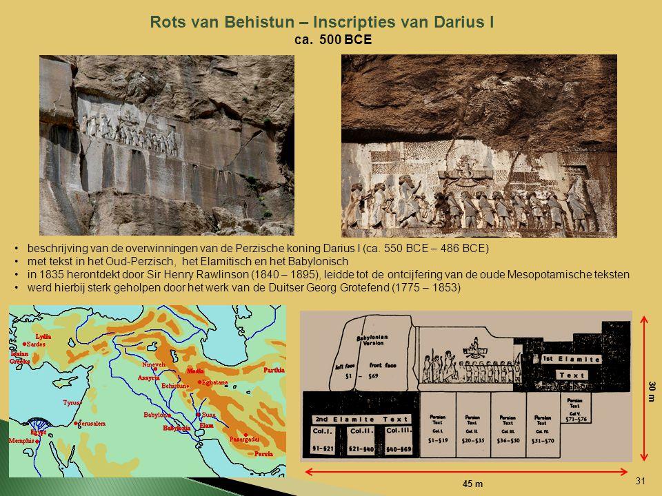 1. Elamite 2. Elamite Rots van Behistun – Inscripties van Darius I ca. 500 BCE beschrijving van de overwinningen van de Perzische koning Darius I (ca.