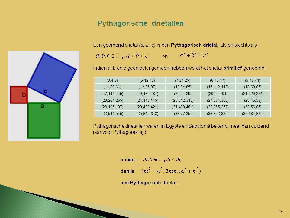 Pythagorische drietallen Een geordend drietal (a, b, c) is een Pythagorisch drietal, als en slechts als en Indien a, b en c geen deler gemeen hebben w