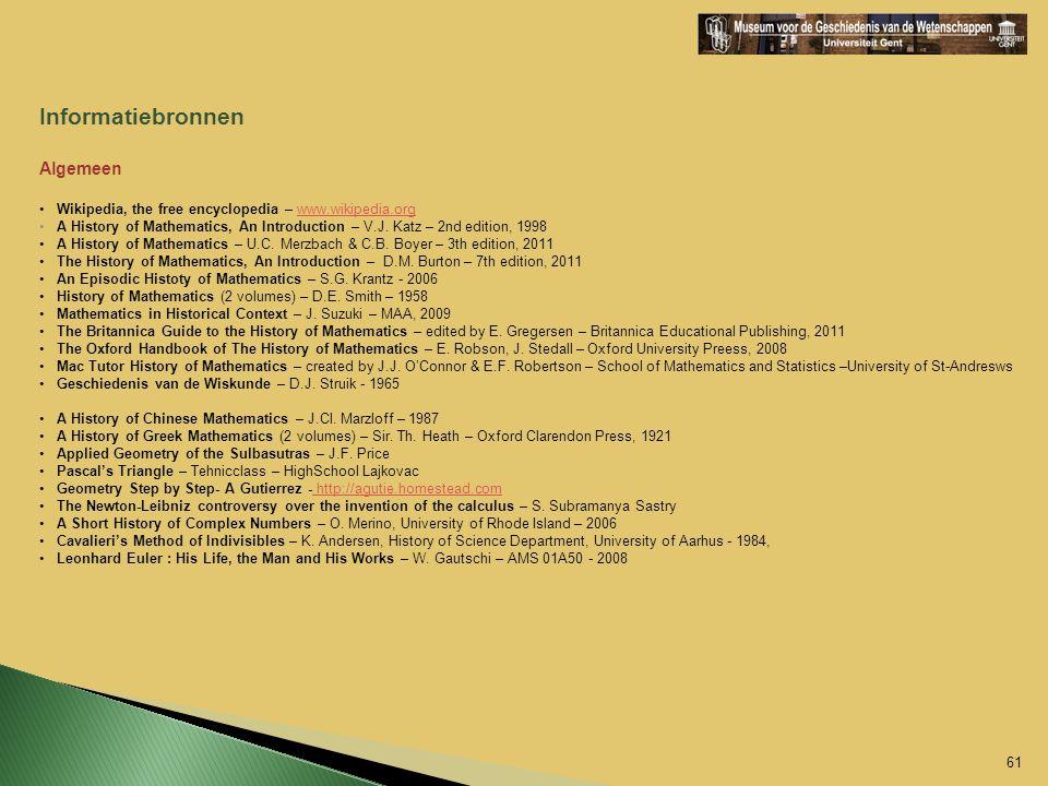 Informatiebronnen Algemeen Wikipedia, the free encyclopedia – www.wikipedia.orgwww.wikipedia.org A History of Mathematics, An Introduction – V.J. Katz