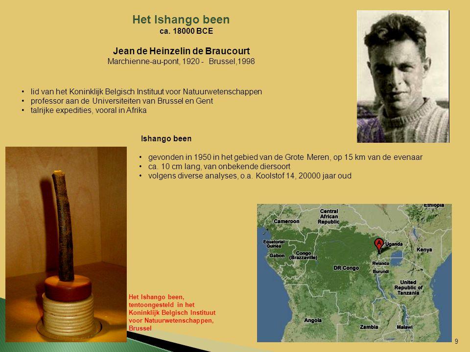 Het Ishango been ca. 18000 BCE Jean de Heinzelin de Braucourt Marchienne-au-pont, 1920 - Brussel,1998 lid van het Koninklijk Belgisch Instituut voor N