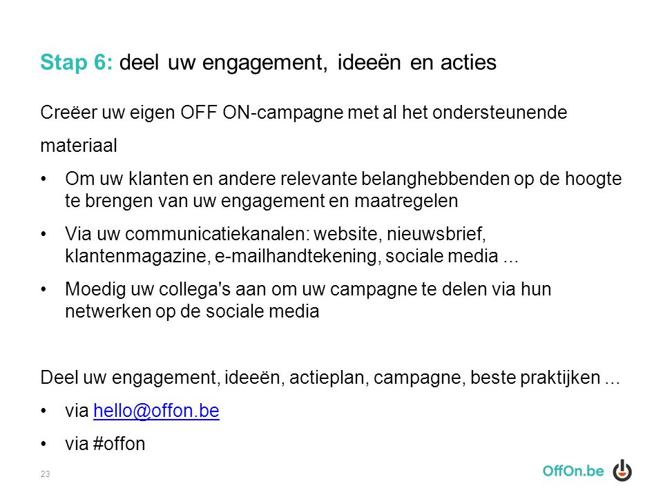 Stap 6: deel uw engagement, ideeën en acties Creëer uw eigen OFF ON-campagne met al het ondersteunende materiaal Om uw klanten en andere relevante bel