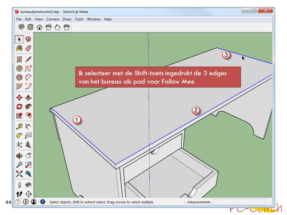 44 Ik selecteer met de Shift-toets ingedrukt de 3 edges van het bureau als pad voor Follow Mee