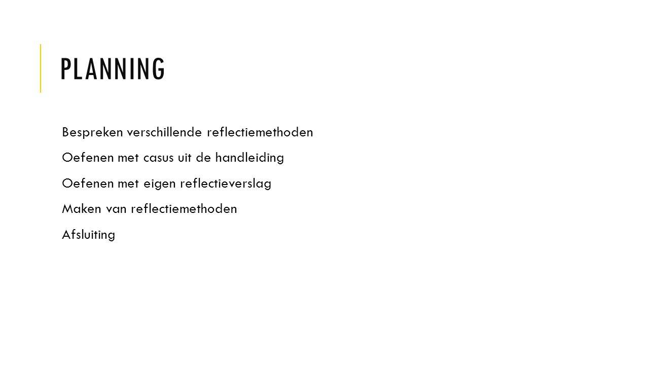VERSCHILLENDE REFLECTIEMETHODEN Reflectiecirkel van Korthagen Reflectie in actie Herkaderen STARR-reflectie ABC-methode (aan de hand, belangrijk, conclusie)