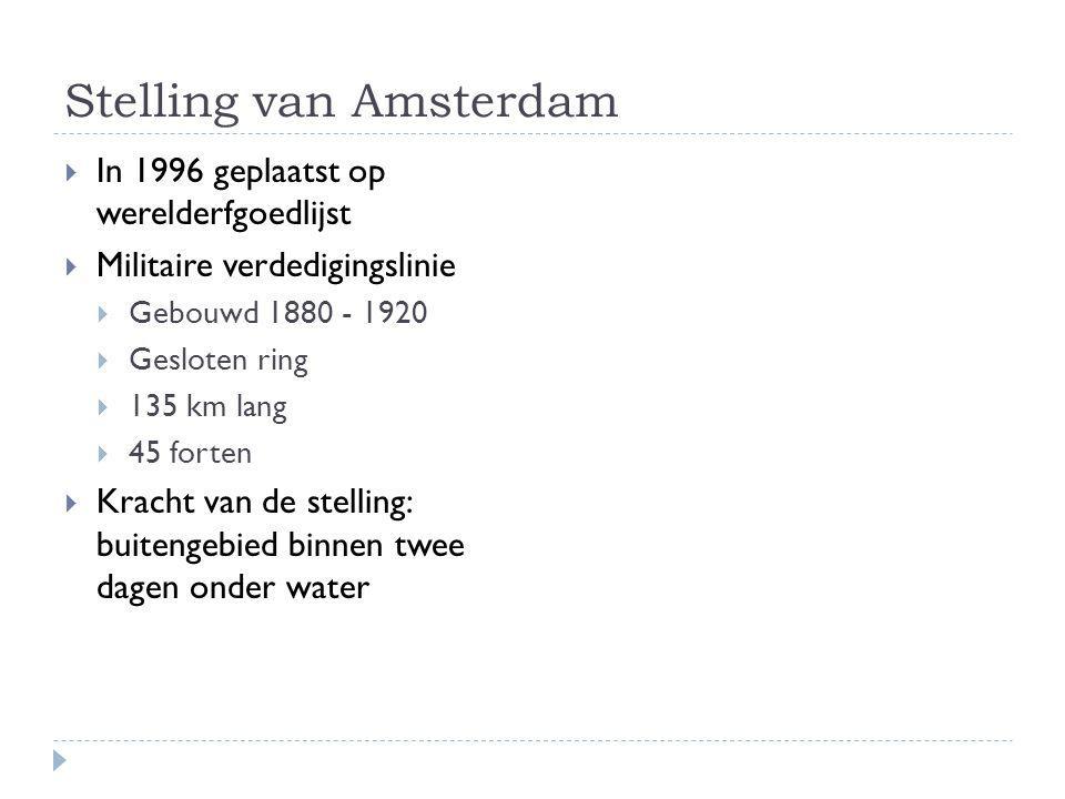 Stelling van Amsterdam  In 1996 geplaatst op werelderfgoedlijst  Militaire verdedigingslinie  Gebouwd 1880 - 1920  Gesloten ring  135 km lang  4