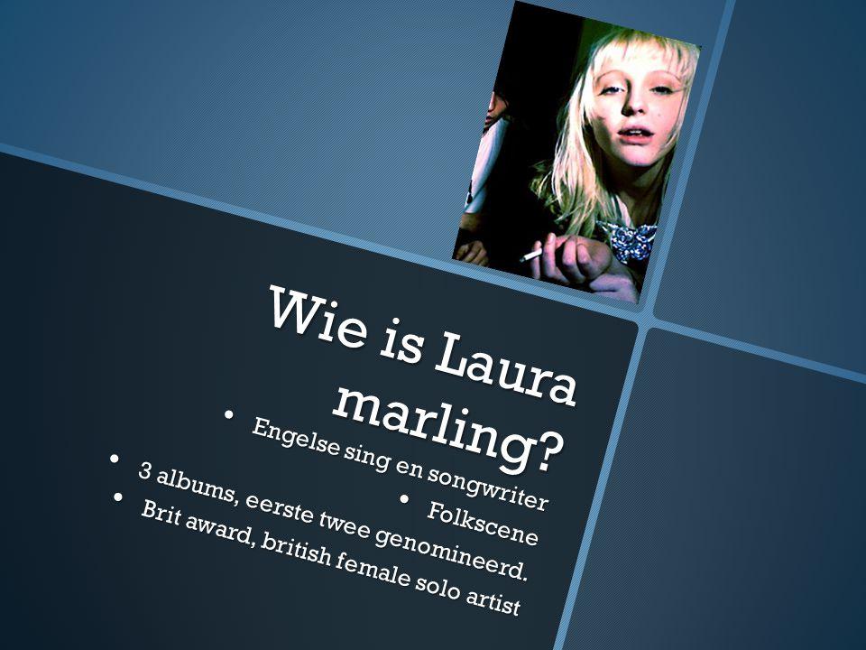 Wie is Laura marling? Engelse sing en songwriter Engelse sing en songwriter Folkscene Folkscene 3 albums, eerste twee genomineerd. 3 albums, eerste tw