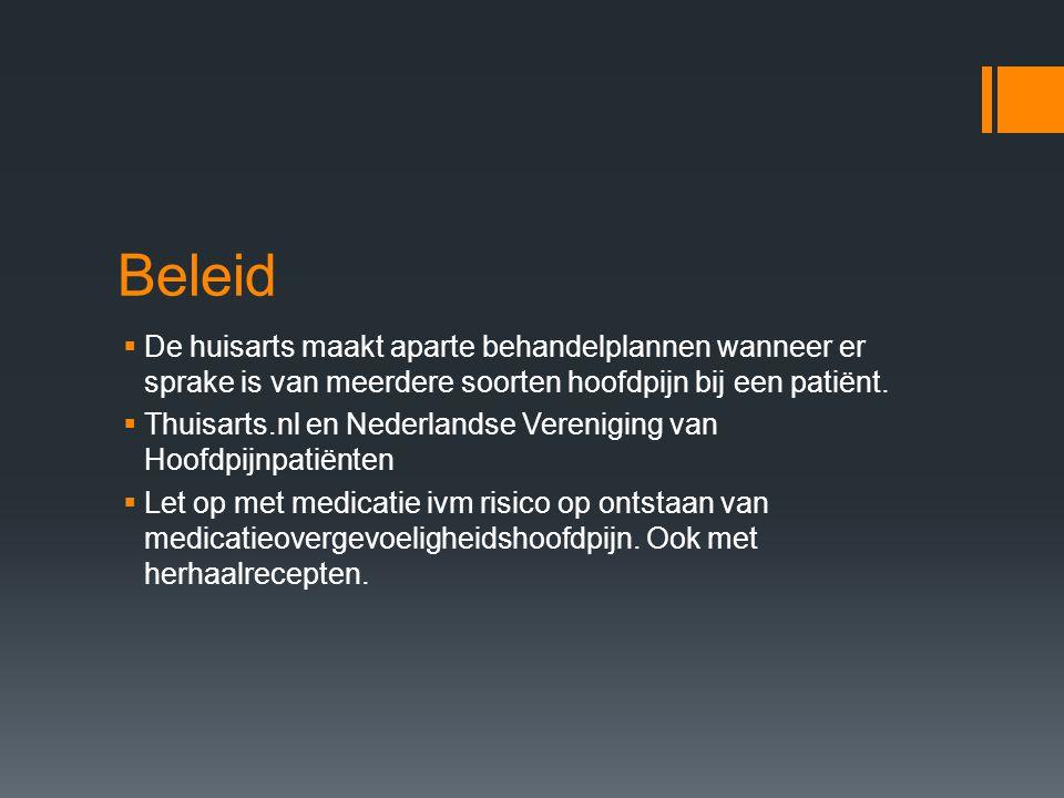 Beleid  De huisarts maakt aparte behandelplannen wanneer er sprake is van meerdere soorten hoofdpijn bij een patiënt.  Thuisarts.nl en Nederlandse V