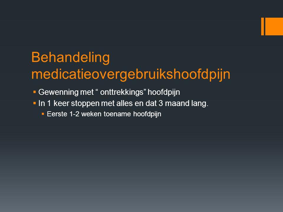 """Behandeling medicatieovergebruikshoofdpijn  Gewenning met """" onttrekkings"""" hoofdpijn  In 1 keer stoppen met alles en dat 3 maand lang.  Eerste 1-2 w"""