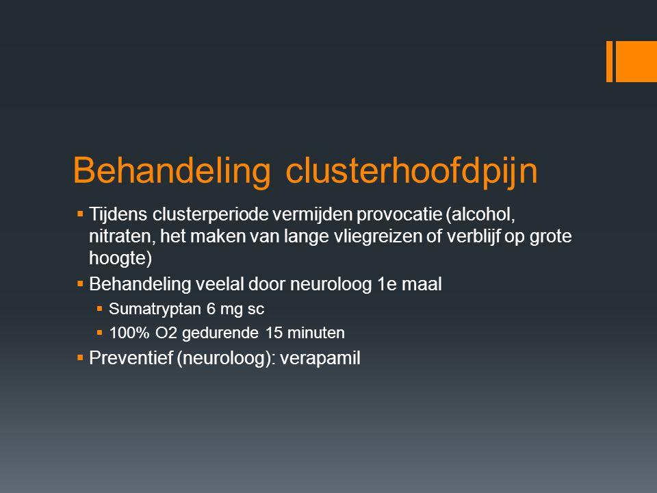 Behandeling clusterhoofdpijn  Tijdens clusterperiode vermijden provocatie (alcohol, nitraten, het maken van lange vliegreizen of verblijf op grote ho