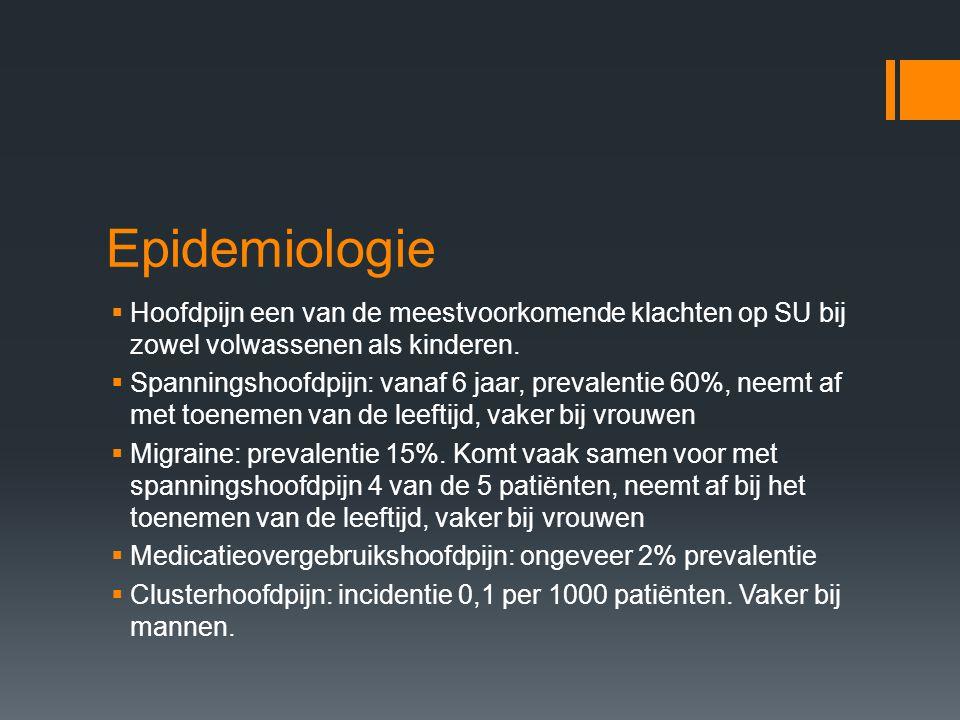 Epidemiologie  Hoofdpijn een van de meestvoorkomende klachten op SU bij zowel volwassenen als kinderen.  Spanningshoofdpijn: vanaf 6 jaar, prevalent