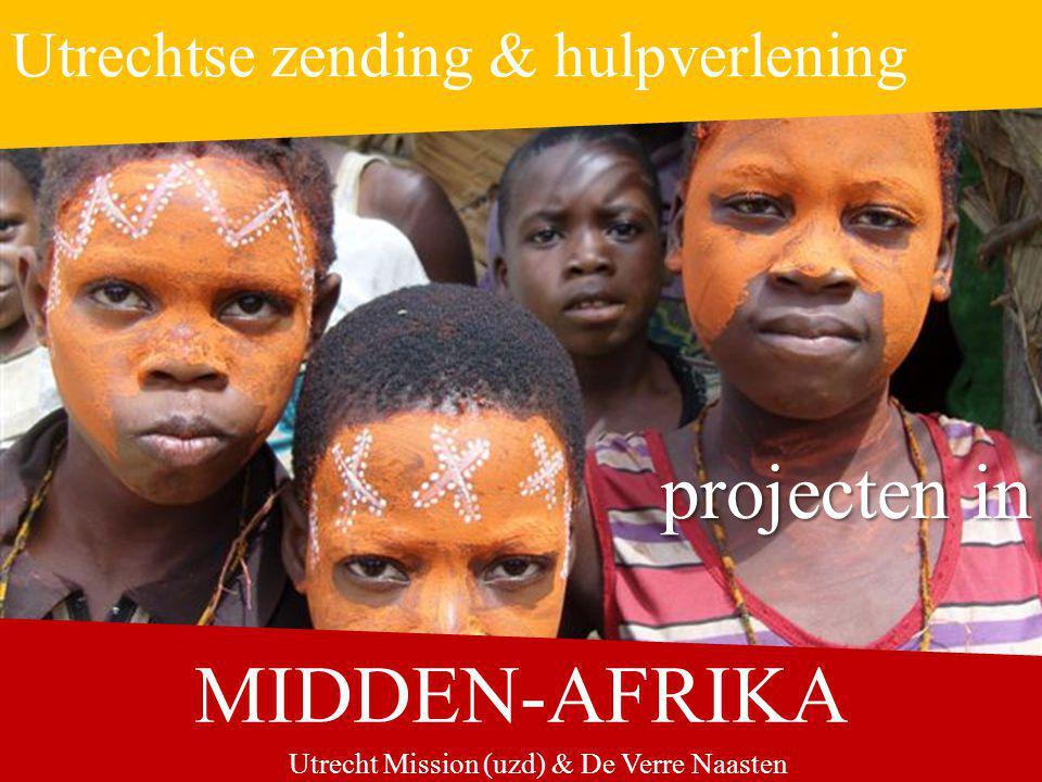 Utrechtse zending & hulpverlening MIDDEN-AFRIKA projecten in Utrecht Mission (uzd) & De Verre Naasten