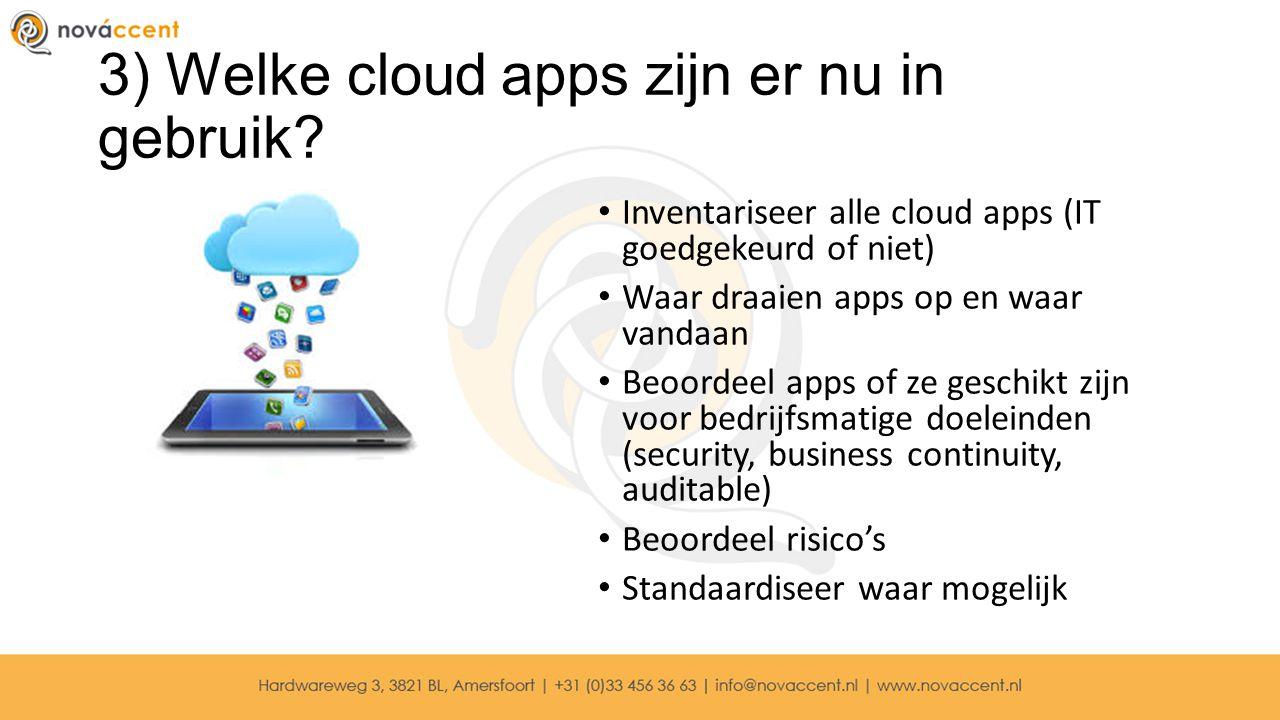 3) Welke cloud apps zijn er nu in gebruik? Inventariseer alle cloud apps (IT goedgekeurd of niet) Waar draaien apps op en waar vandaan Beoordeel apps