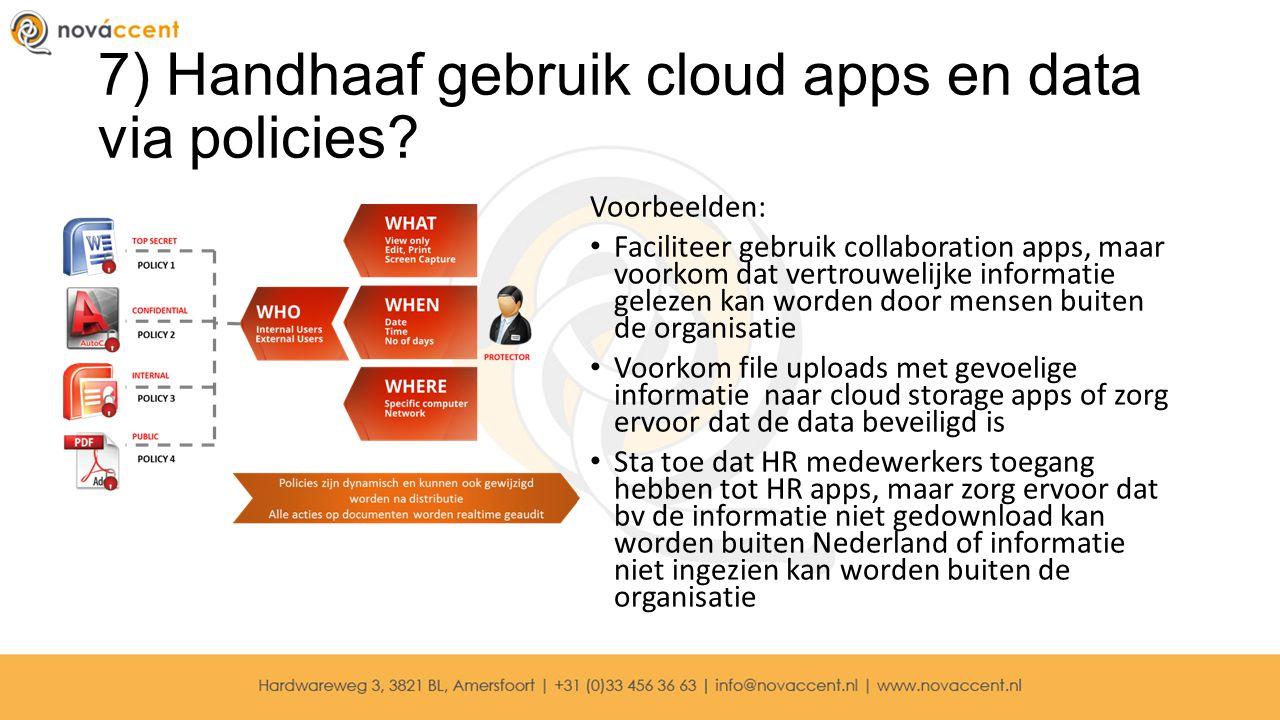 7) Handhaaf gebruik cloud apps en data via policies? Voorbeelden: Faciliteer gebruik collaboration apps, maar voorkom dat vertrouwelijke informatie ge