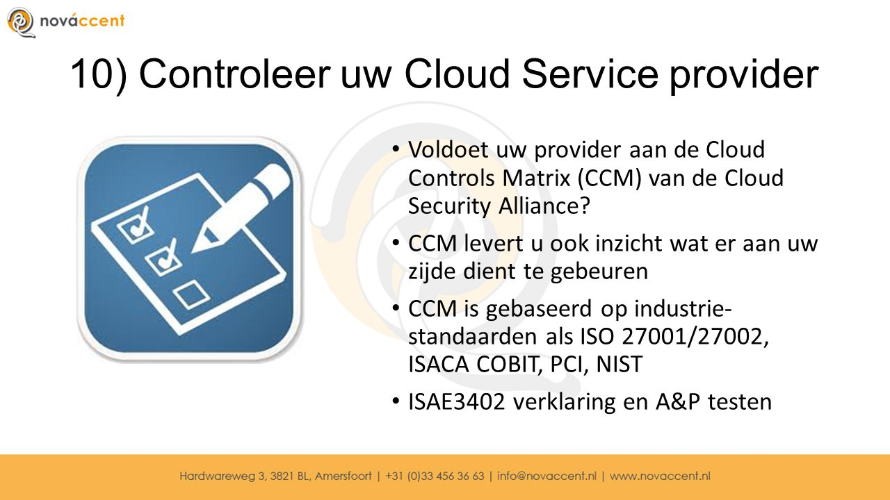 10) Controleer uw Cloud Service provider Voldoet uw provider aan de Cloud Controls Matrix (CCM) van de Cloud Security Alliance? CCM levert u ook inzic