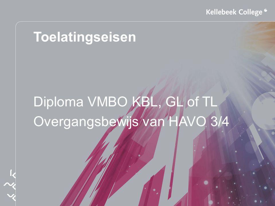 Toelatingseisen Diploma VMBO KBL, GL of TL Overgangsbewijs van HAVO 3/4