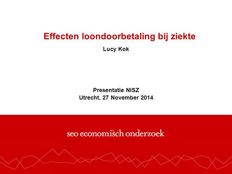 Effecten loondoorbetaling bij ziekte Lucy Kok Presentatie NISZ Utrecht, 27 November 2014