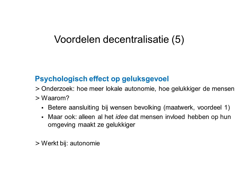 Datum 25.11.2008 Voordelen decentralisatie (5) Psychologisch effect op geluksgevoel > Onderzoek: hoe meer lokale autonomie, hoe gelukkiger de mensen >