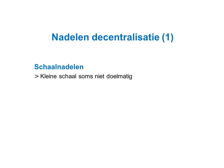Datum 25.11.2008 Nadelen decentralisatie (1) Schaalnadelen > Kleine schaal soms niet doelmatig