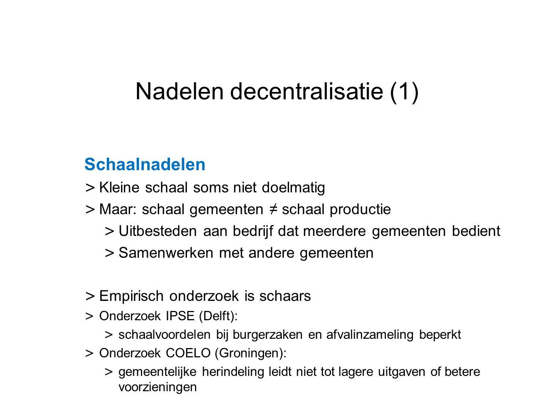 Datum 25.11.2008 Nadelen decentralisatie (1) Schaalnadelen > Kleine schaal soms niet doelmatig > Maar: schaal gemeenten ≠ schaal productie > Uitbested