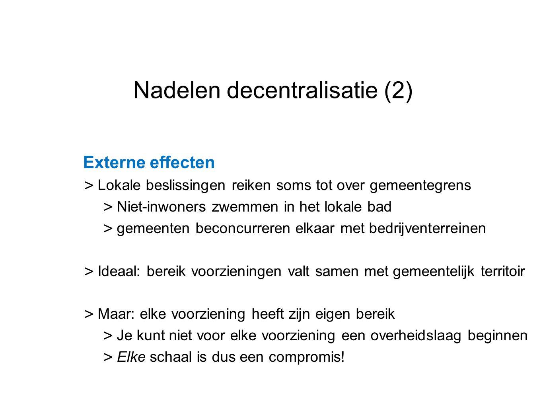 Datum 25.11.2008 Nadelen decentralisatie (2) Externe effecten > Lokale beslissingen reiken soms tot over gemeentegrens > Niet-inwoners zwemmen in het