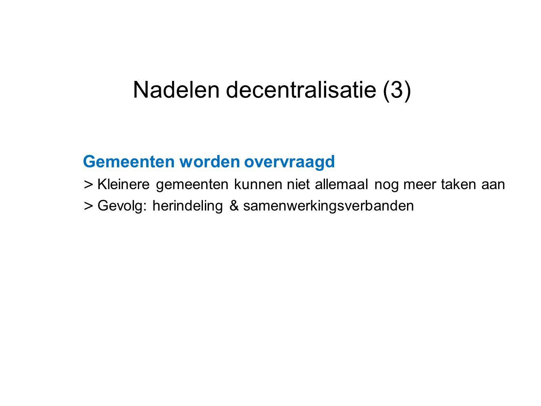 Datum 25.11.2008 Nadelen decentralisatie (3) Gemeenten worden overvraagd > Kleinere gemeenten kunnen niet allemaal nog meer taken aan > Gevolg: herind