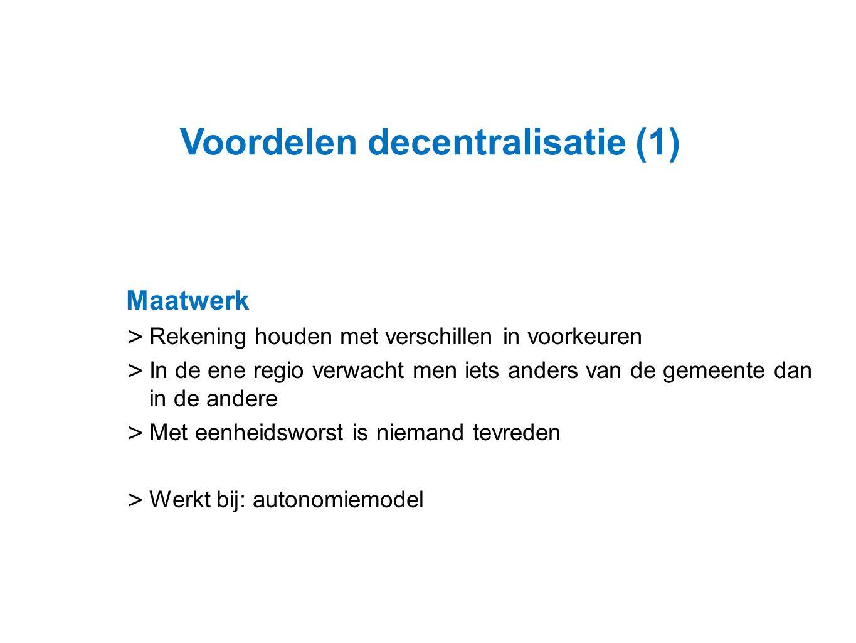 Datum 25.11.2008 Voordelen decentralisatie (1) Maatwerk > Rekening houden met verschillen in voorkeuren > In de ene regio verwacht men iets anders van