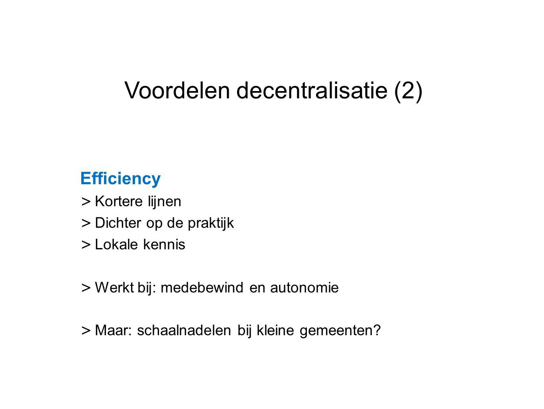 Datum 25.11.2008 Voordelen decentralisatie (2) Efficiency > Kortere lijnen > Dichter op de praktijk > Lokale kennis > Werkt bij: medebewind en autonom