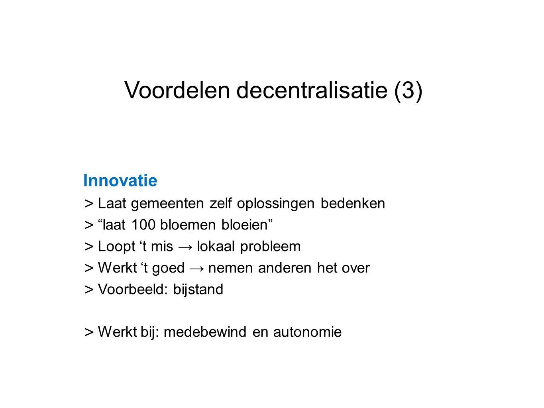 """Datum 25.11.2008 Voordelen decentralisatie (3) Innovatie > Laat gemeenten zelf oplossingen bedenken > """"laat 100 bloemen bloeien"""" > Loopt 't mis → loka"""
