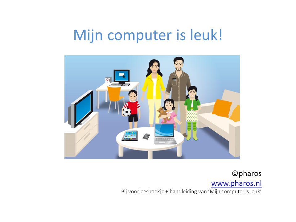 Mijn computer is leuk! ©pharos www.pharos.nl Bij voorleesboekje + handleiding van 'Mijn computer is leuk'