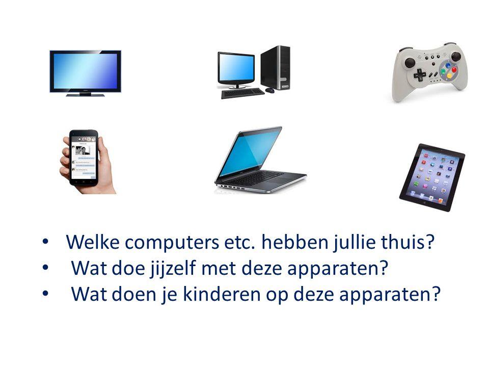 Welke computers etc. hebben jullie thuis? Wat doe jijzelf met deze apparaten? Wat doen je kinderen op deze apparaten?