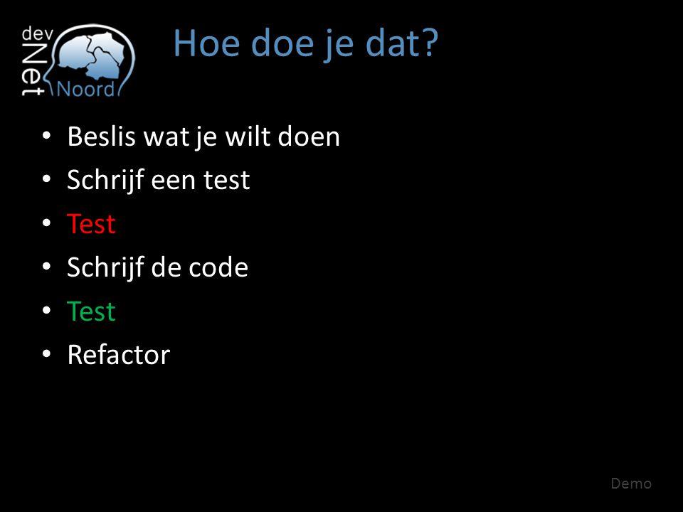 Hoe doe je dat? Beslis wat je wilt doen Schrijf een test Test Schrijf de code Test Refactor Demo