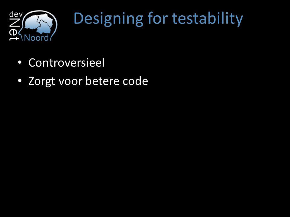 Designing for testability Controversieel Zorgt voor betere code