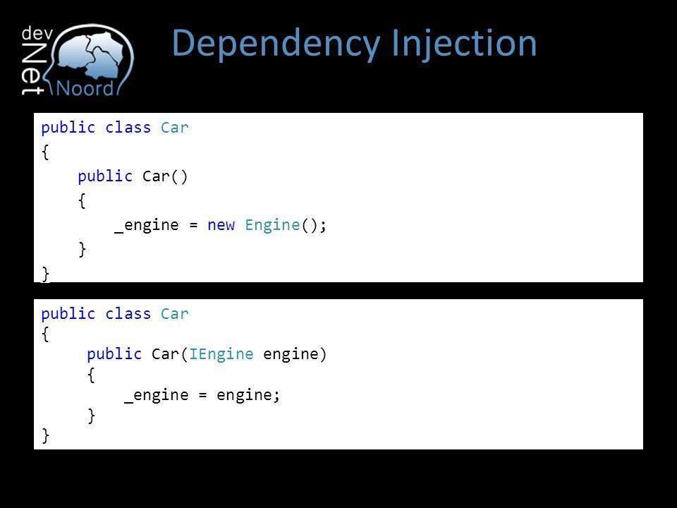 Dependency Injection public class Car { public Car() { _engine = new Engine(); } public class Car { public Car(IEngine engine) { _engine = engine; }