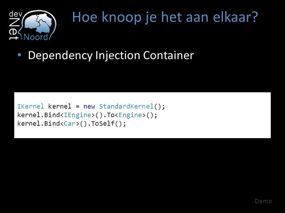 Hoe knoop je het aan elkaar? Dependency Injection Container Demo IKernel kernel = new StandardKernel(); kernel.Bind ().To (); kernel.Bind ().ToSelf();