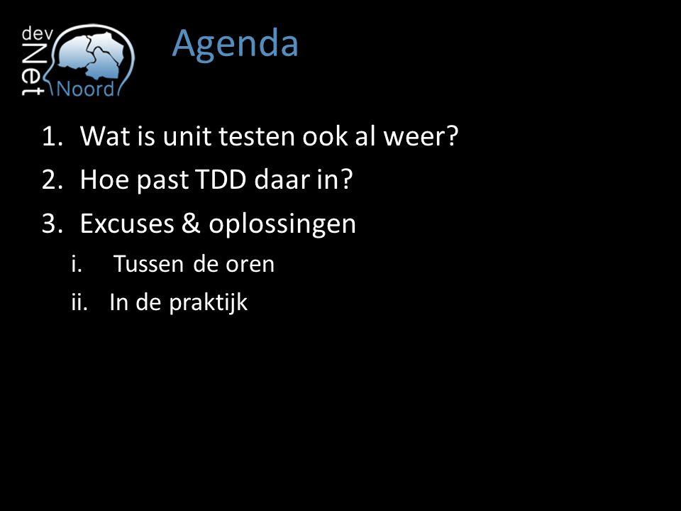 Agenda 1.Wat is unit testen ook al weer? 2.Hoe past TDD daar in? 3.Excuses & oplossingen i.Tussen de oren ii.In de praktijk