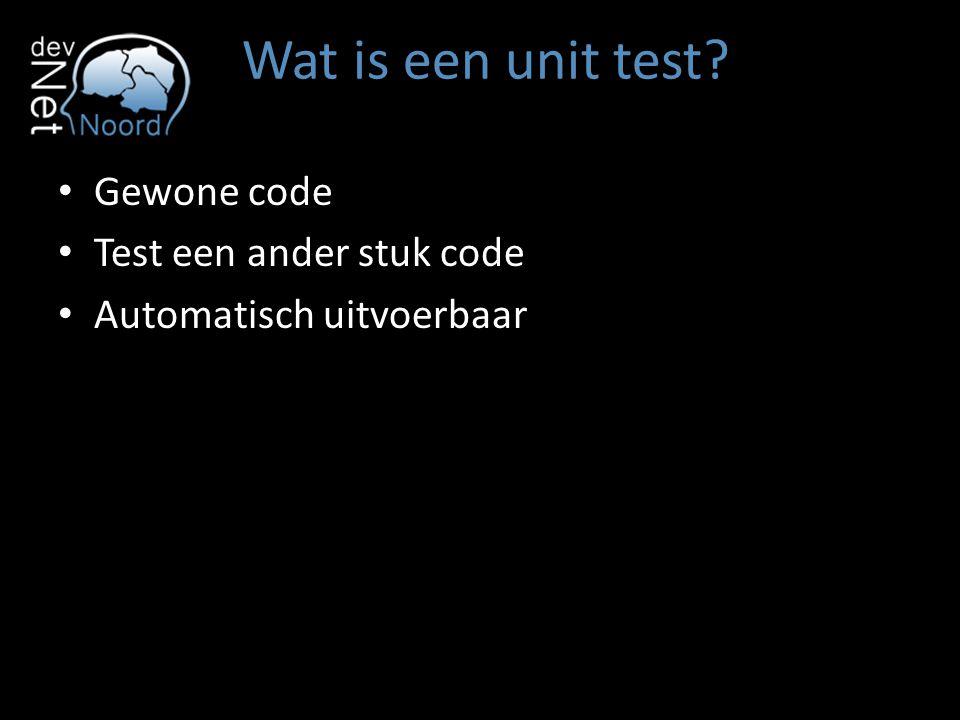 Wat is een unit test? Gewone code Test een ander stuk code Automatisch uitvoerbaar
