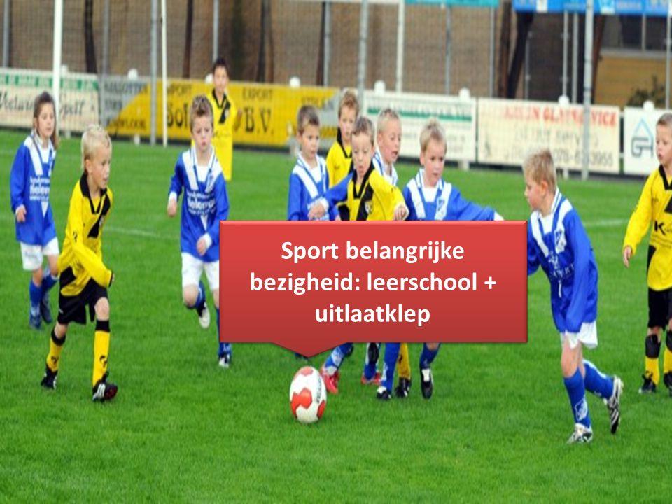 Copyright © Stichting Jeugdsport stichtingjeugdsport.nl Sport belangrijke bezigheid: leerschool + uitlaatklep