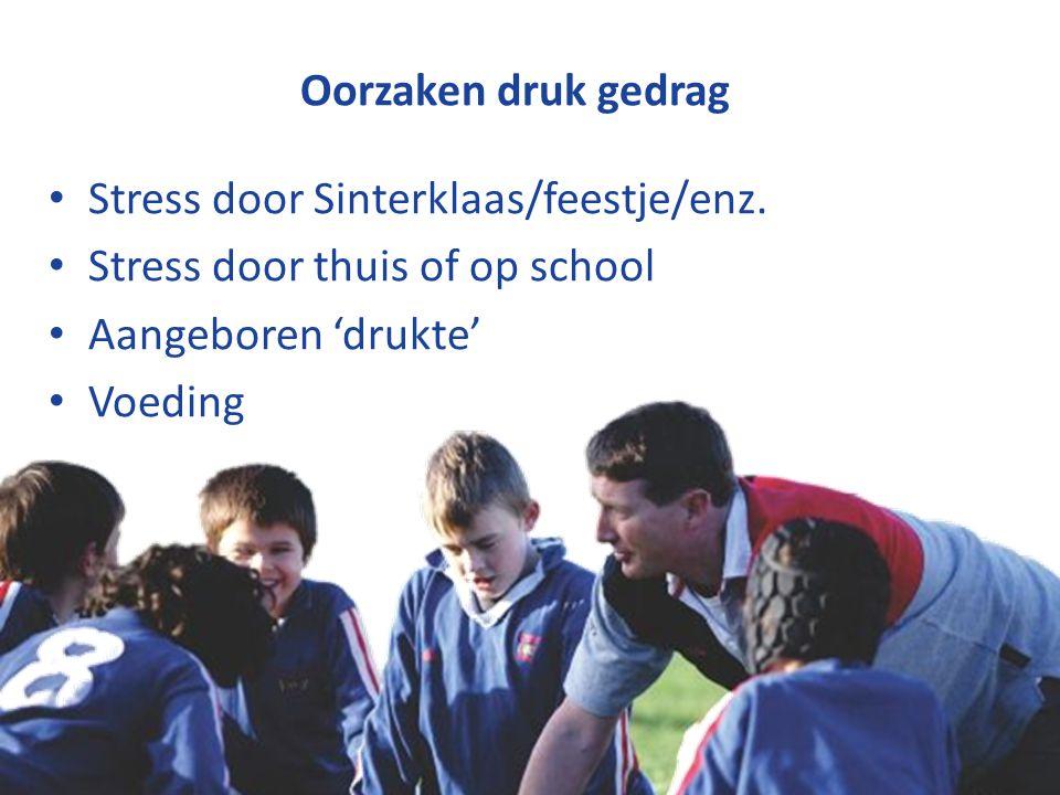 Copyright © Stichting Jeugdsport stichtingjeugdsport.nl Oorzaken druk gedrag Stress door Sinterklaas/feestje/enz.