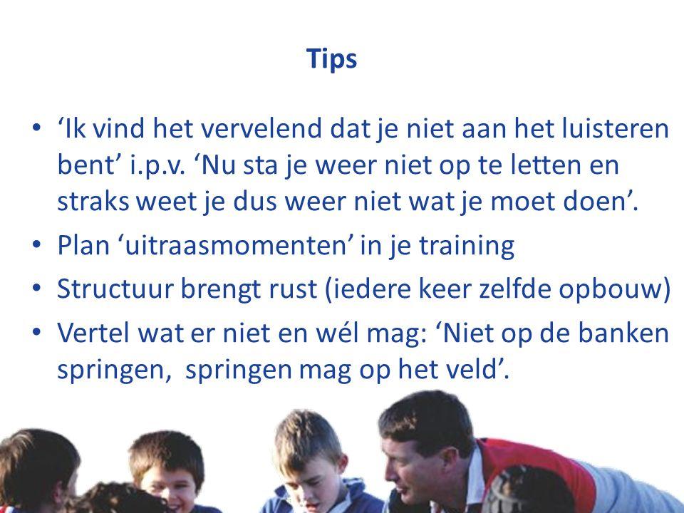 Copyright © Stichting Jeugdsport stichtingjeugdsport.nl Tips 'Ik vind het vervelend dat je niet aan het luisteren bent' i.p.v.