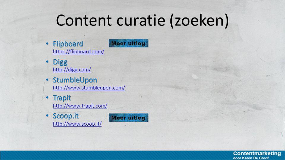 Content curatie (zoeken) Flipboard Flipboard https://flipboard.com/ https://flipboard.com/ Digg Digg http://digg.com/ http://digg.com/ StumbleUpon Stu
