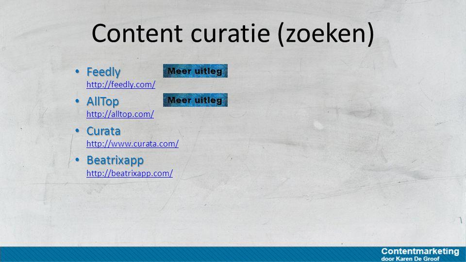 Content curatie (zoeken) Feedly Feedly http://feedly.com/ http://feedly.com/ AllTop AllTop http://alltop.com/ http://alltop.com/ Curata Curata http://
