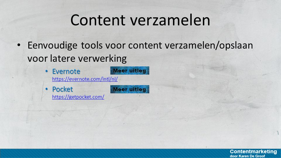 Content verzamelen Eenvoudige tools voor content verzamelen/opslaan voor latere verwerking Evernote Evernote https://evernote.com/intl/nl/ https://eve