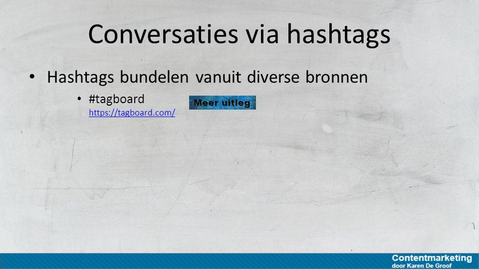 Conversaties via hashtags Hashtags bundelen vanuit diverse bronnen #tagboard https://tagboard.com/ https://tagboard.com/