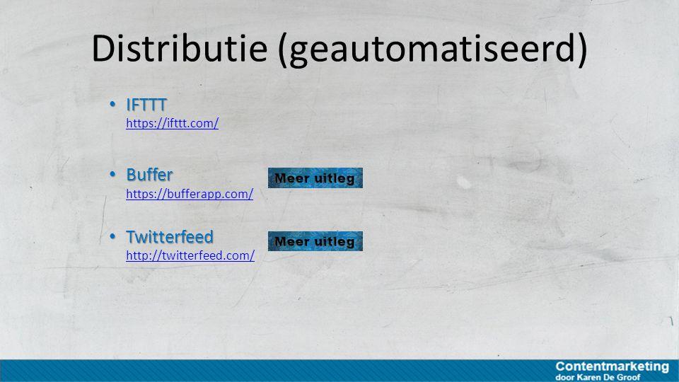 Distributie (geautomatiseerd) IFTTT IFTTT https://ifttt.com/ https://ifttt.com/ Buffer Buffer https://bufferapp.com/ https://bufferapp.com/ Twitterfee