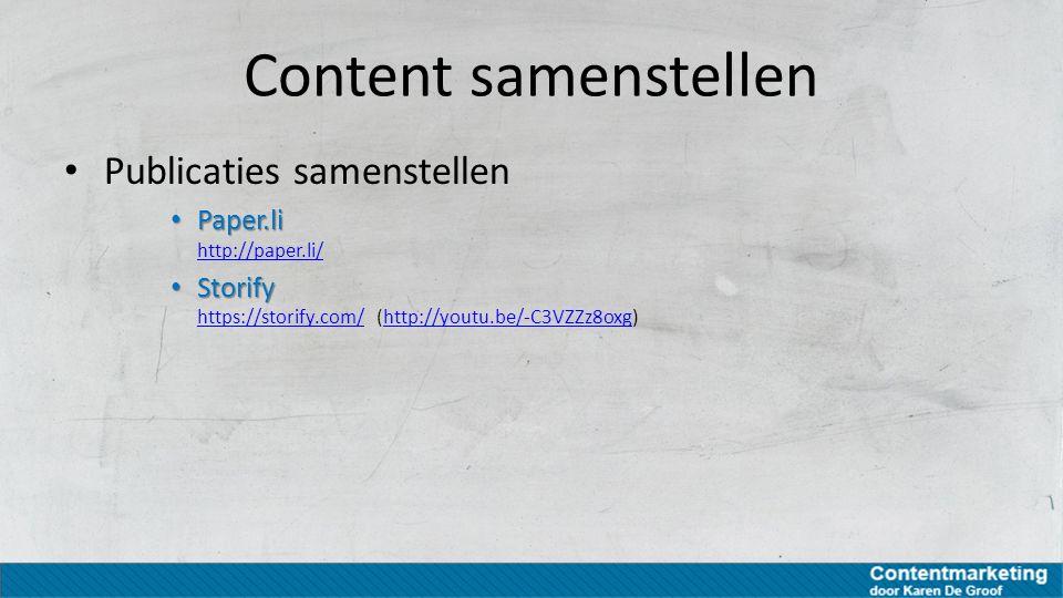 Content samenstellen Publicaties samenstellen Paper.li Paper.li http://paper.li/ http://paper.li/ Storify Storify https://storify.com/ (http://youtu.b