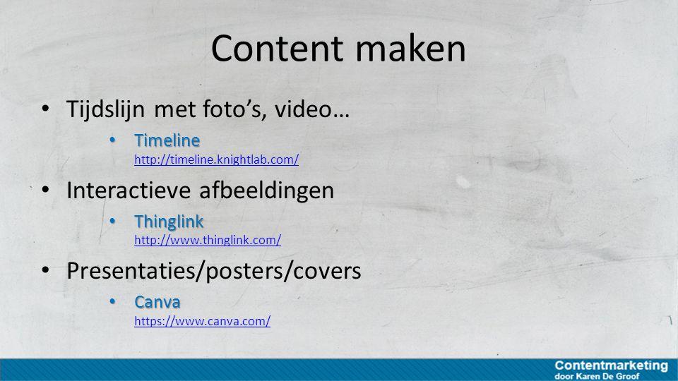 Content maken Tijdslijn met foto's, video… Timeline Timeline http://timeline.knightlab.com/ http://timeline.knightlab.com/ Interactieve afbeeldingen T