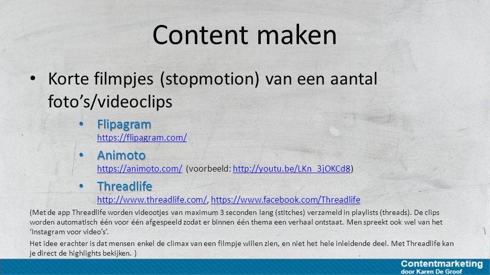 Content maken Korte filmpjes (stopmotion) van een aantal foto's/videoclips Flipagram Flipagram https://flipagram.com/ https://flipagram.com/ Animoto A