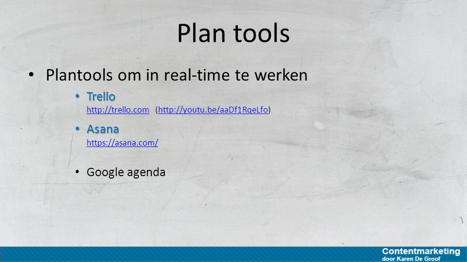 Plan tools Plantools om in real-time te werken Trello Trello http://trello.com (http://youtu.be/aaDf1RqeLfo) http://trello.comhttp://youtu.be/aaDf1Rqe