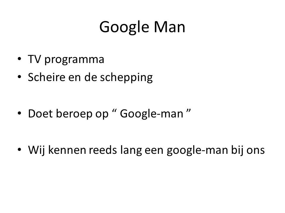 Google Man TV programma Scheire en de schepping Doet beroep op Google-man Wij kennen reeds lang een google-man bij ons