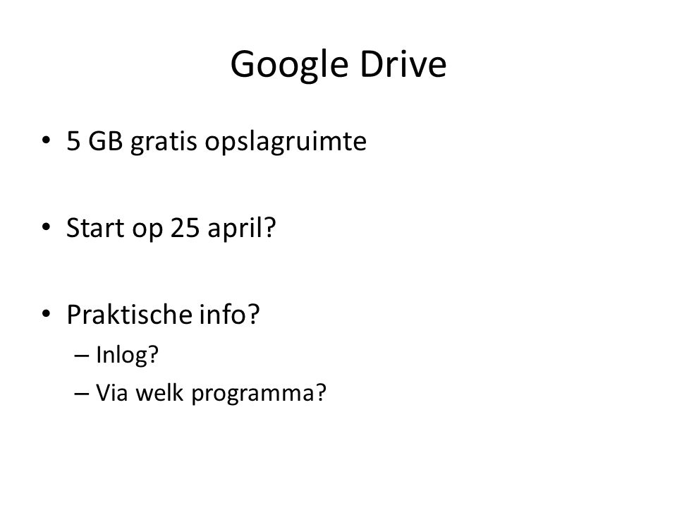 Google Drive 5 GB gratis opslagruimte Start op 25 april.
